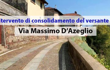 Maggiori informazioni in merito all'intervento di consolidamento del versante di via Massimo D'Azeglio.